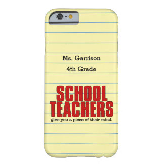 Give you a Piece of Their Mind Schoolteacher Barely There iPhone 6 Case