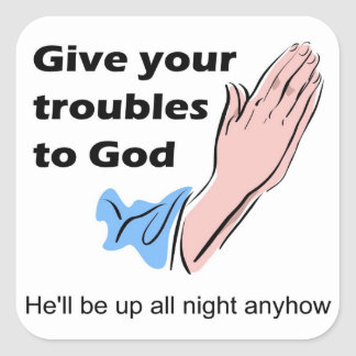 Give your troubles to God. He'll be up all night Square Sticker