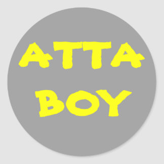 Give yourself an ATTA BOY Classic Round Sticker