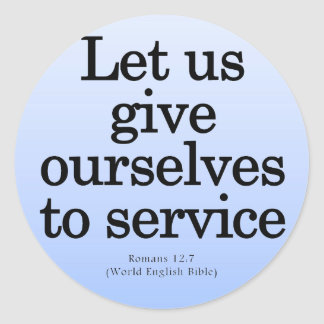 Give Yourself to Service Romans 12 7 Round Sticker