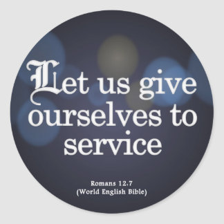 Give Yourself to Service Romans 12:7 Round Sticker