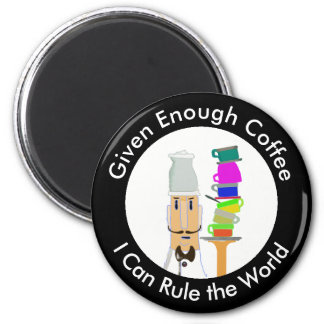 Given Enough Coffee I Can Rule the World 2 Inch Round Magnet