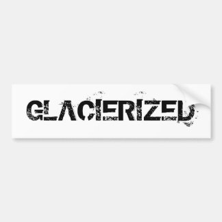 GLACIERIZED BUMPER STICKER