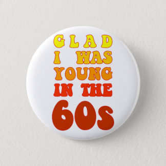Glad i was young in the 60s 2 inch round button
