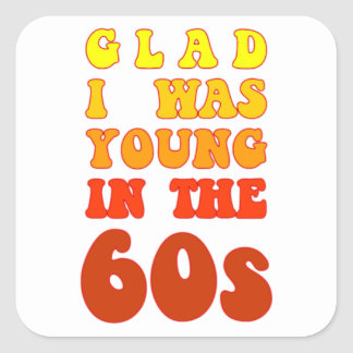 Glad i was young in the 60s square sticker