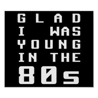 Glad I was young in the 80s Poster