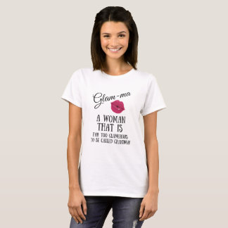 Glamma is TOO Glamorous to be called Grandma! T-Shirt