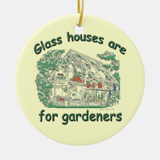 Glass Houses Are For Gardeners Round Ceramic Ornament