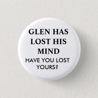 GLEN HAS LOST HIS MIND.... 1 INCH ROUND BUTTON