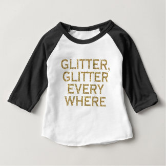Glitter glitter every where baby T-Shirt