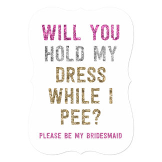 "Glitter Hold My Dress While I Pee | Bridesmaid 5"" X 7"" Invitation Card"