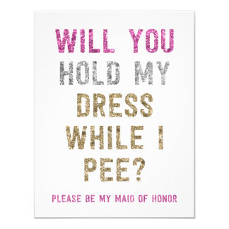 "Glitter Hold My Dress While I Pee | Maid of Honor 4.25"" X 5.5"" Invitation Card"