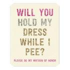 Glitter Hold My Dress While I Pee | Matron Honour Card