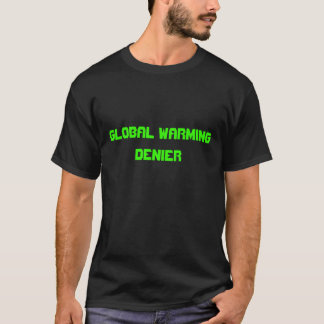 GLOBAL WARMING DENIER T-Shirt