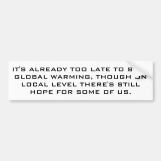 Global warming for realists. bumper sticker