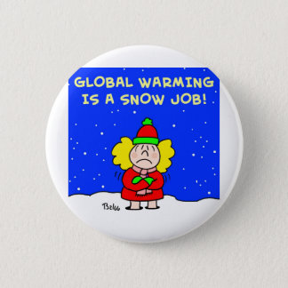 global warming is a snow job 2 inch round button
