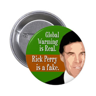 Global Warming is Real. Rick Perry is the fake. 2 Inch Round Button