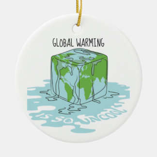 Global Warming is so Uncool Ceramic Ornament
