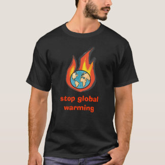 Global Warming, stop global warming T-Shirt