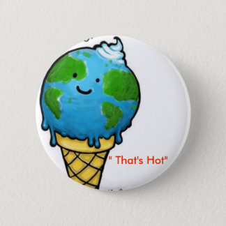 "global warming "" That's Hot"" 2 Inch Round Button"