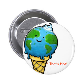 """global warming """" That's Hot"""" 2 Inch Round Button"""