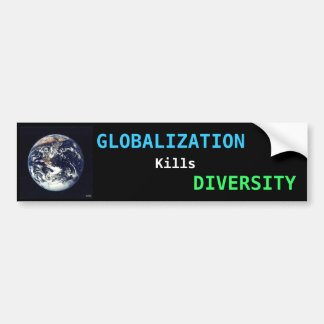 GLOBALIZATION Kills DIVERSITY Bumper Sticker