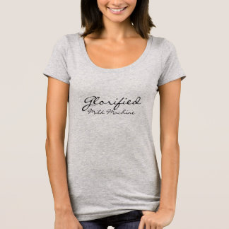 Glorified Milk Machine T-Shirt