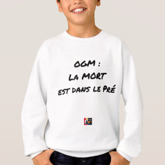 GMO? EAST DEATH IN the PRE one - Word games Sweatshirt
