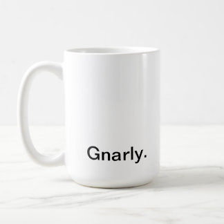 Gnarly mug. coffee mug