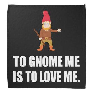 Gnome Me Is To Love Me Bandana