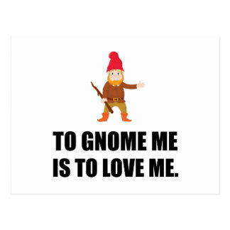 Gnome Me Is To Love Me Postcard