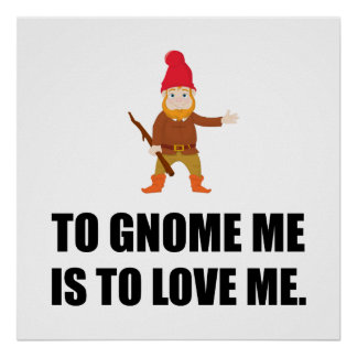 Gnome Me Is To Love Me Poster