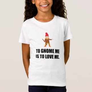 Gnome Me Is To Love Me T-Shirt