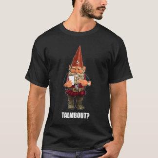 Gnome Talmbout? (Dark Shirt) T-Shirt