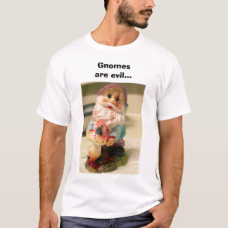 gnomes1, Gnomes are evil... T-Shirt