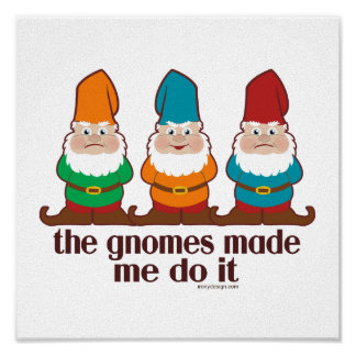 Gnomes Made Me Do It Humor Poster