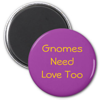 Gnomes Need Love Too Magnet
