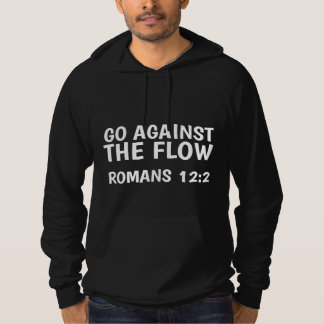 GO AGAINST THE FLOW, Romans 12, Christian Hoodies