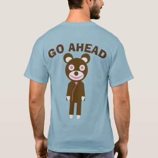 GO AHEAD bear T-Shirt