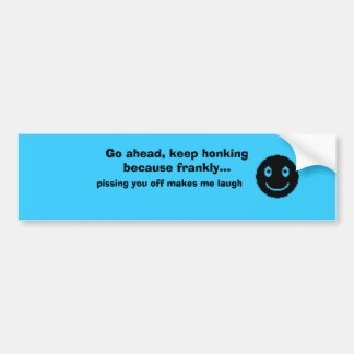 Go ahead, keep honking because frankly...i like pi bumper sticker