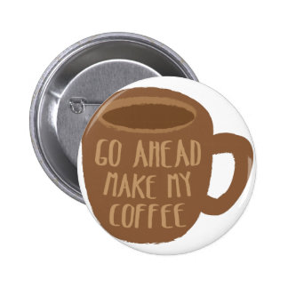 Go Ahead MAKE MY COFFEE 2 Inch Round Button