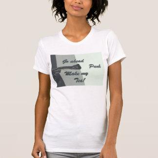 Go ahead punk make my tea T-Shirt