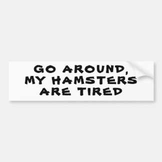 Go Around, My Hamsters Are Tired Bumper Sticker