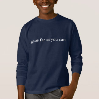 """""""go as far as you can"""" Long Sleeve T-Shirt"""