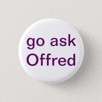 Go Ask Offred 1 Inch Round Button