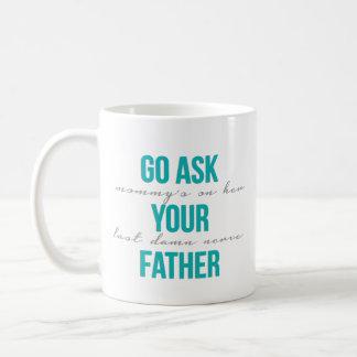 Go Ask Your Father Coffee Mug