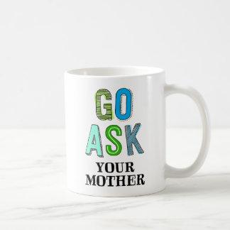 Go Ask Your Mother Coffee Mug