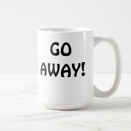 Go Away Funny Mug for the Office