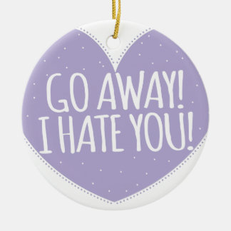 GO AWAY! I hate you in love heart Round Ceramic Decoration