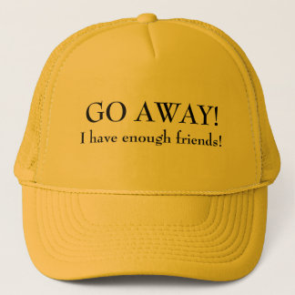 Go away I have Enough Friends Trucker Hat